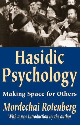 Hasidic Psychology: Making Space for Others  by  Mordechai Rotenberg