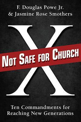 Not Safe for Church: Ten Commandments for Reaching New Generations F Douglas Powe  Jr.