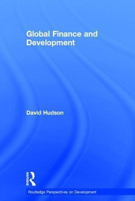 Global Finance and Development  by  David Hudson