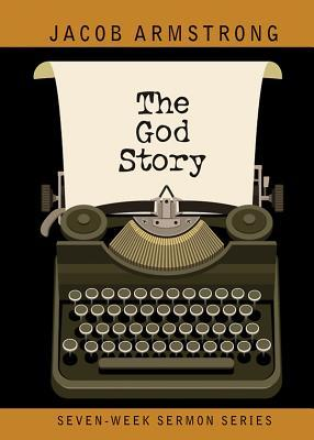 The God Story Flash Drive: Seven-Week Sermon Series Jacob Armstrong