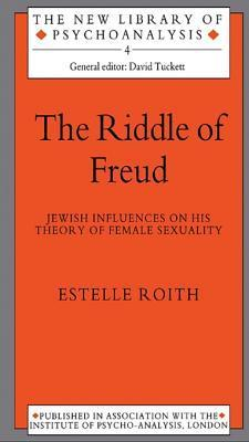 The Riddle of Freud: Jewish Influences on His Theory of Female Sexuality Estelle Roith