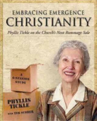 Embracing Emergence Christianity: Phyllis Tickle on the Churchs Next Rummage Sale: A 6-Session Study  by  Phyllis A. Tickle