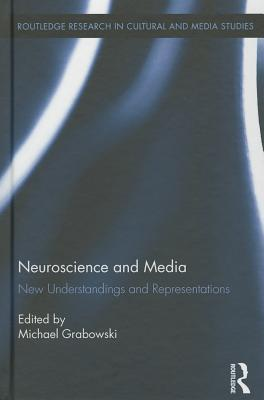 Neuroscience and Media: New Understandings and Representations Michael J Grabowski
