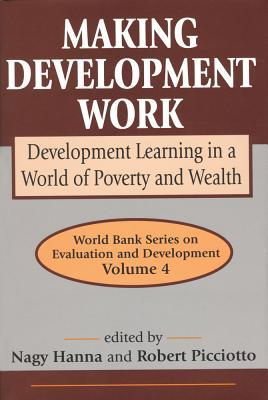 Making Development Work: Development Learning in a World of Poverty and Wealth Nagy K. Hanna