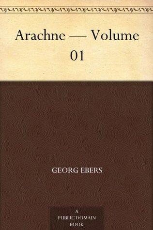 Arachne - Volume 01  by  Georg Ebers