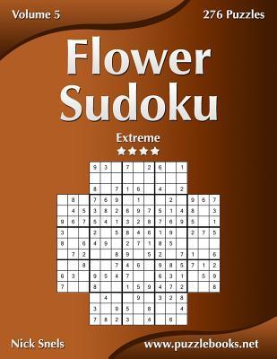Flower Sudoku - Extreme - Volume 5 - 276 Logic Puzzles Nick Snels