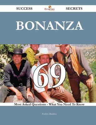 Bonanza 69 Success Secrets - 69 Most Asked Questions on Bonanza - What You Need to Know  by  Evelyn  Maddox