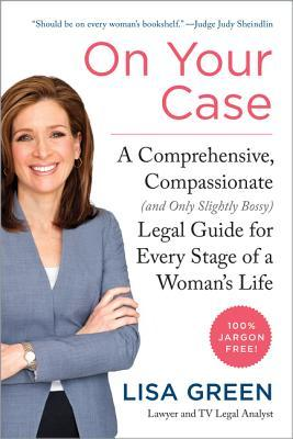On Your Case: A Comprehensive, Compassionate (and Only Slightly Bossy) Legal Guide for Every Stage of a Womans Life  by  Lisa   Green