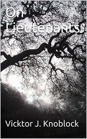 On Lieutenants  by  Vicktor J. Knoblock