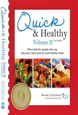 Quick and Healthy Volume II: More Help for People Who Say They Dont Have Time to Cook Healthy Meals  by  Brenda J. Ponichtera