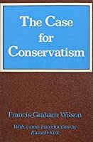 The Case for Conservatism: Three Lectures Delivered at the University of Washington  by  Francis Graham Wilson
