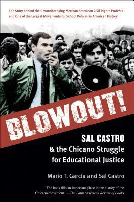 Blowout! Sal Castro and the Chicano Struggle for Educational Justice  by  Mario T. García