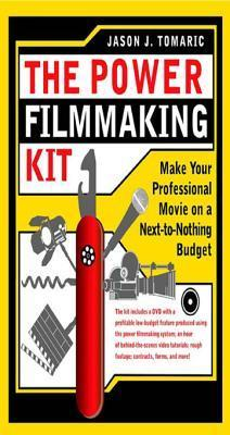 The Power Filmmaking Kit: Make Your Professional Movie on a Next-To-Nothing Budget  by  Jason Tomaric