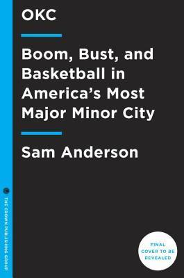 Boom: Boom, Bust, and Basketball in Americas Most Major Minor City Sam Anderson