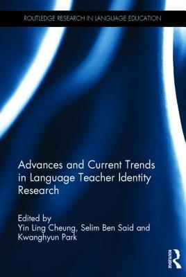 Advances and Current Trends in Language Teacher Identity Research Yin Ling Cheung