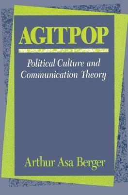 Agit-Pop: Political Culture and Communication Theory  by  Arthur Asa Berger