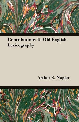 Contributions to Old English Lexicography Arthur S. Napier