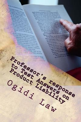 Professors Response to Test Answers on Product Liability: Look Inside!  by  Ogidi Law