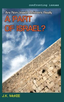 Are Non-Jewish Believers Really a Part of Israel? J.K. McKee