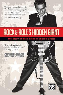 Rock & Rolls Hidden Giant: The Story of Rock Pioneer Charlie Gracie  by  Charlie Gracie
