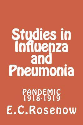 Studies in Influenza and Pneumonia: Pandemic 1918-1919  by  E C Rosenow