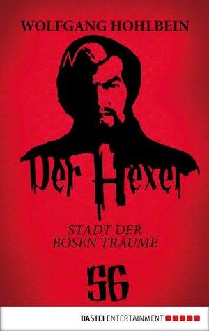 Der Hexer 56: Stadt der bösen Träume. Roman  by  Wolfgang Hohlbein