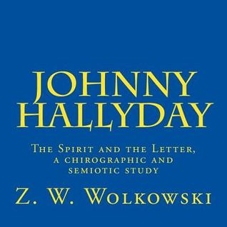 Johnny Hallyday: The Spirit and the Letter, a Chirographic and Semiotic Study  by  Z.W. Wolkowski