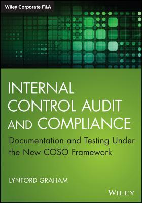 Internal Control Audit and Compliance: Documentation and Testing Under the New Coso Framework Lynford Graham