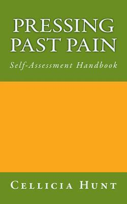 Pressing Past Pain: Self-Assessment Handbook  by  Cellicia Hunt