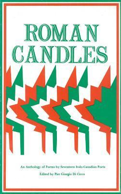Roman Candles: An Anthology Of Poems By Seventeen Italo Canadian Poets  by  Pier Giorgio Di Cicco