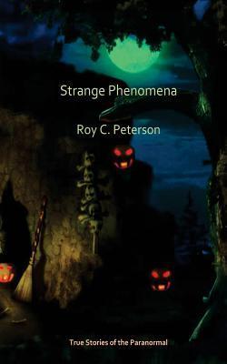 Strange Phenomena Roy C Peterson