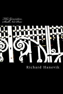 This Generation Shall Not Pass Richard Hanevik