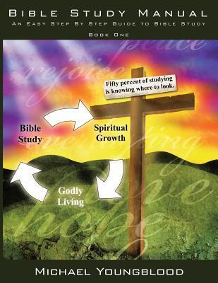 Bible Study Manual: An Easy Step  by  Step Guide to Bible Study - Book One by Michael Youngblood