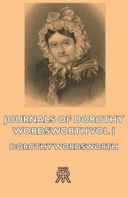 Journals of Dorothy Wordsworth - Vol I Dorothy Wordsworth