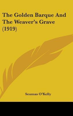 The Golden Barque and the Weavers Grave (1919) Seumas OKelly
