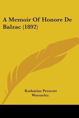 A Memoir Of Honoré De Balzac (1892)  by  Katharine Prescott Wormeley