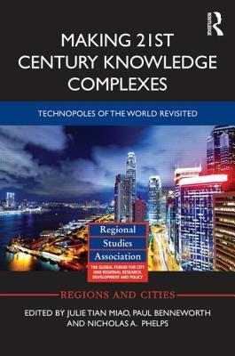 Making 21st Century Knowledge Complexes: Technopoles of the World Revisited  by  Julie Tian Miao
