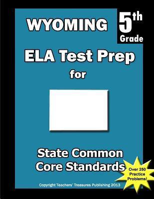 Wyoming 5th Grade Ela Test Prep: Common Core Learning Standards Teachers Treasures
