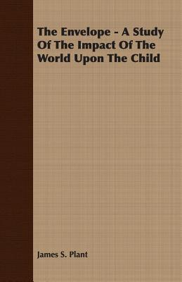 The Envelope - A Study of the Impact of the World Upon the Child  by  James S. Plant