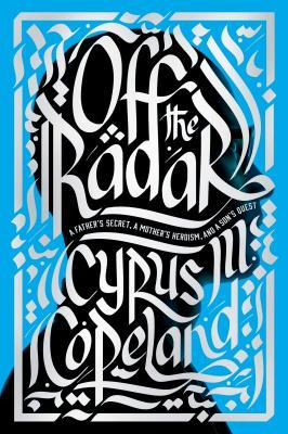 Off the Radar: A Fathers Secret, a Mothers Heroism, and a Sons Quest  by  Cyrus Copeland
