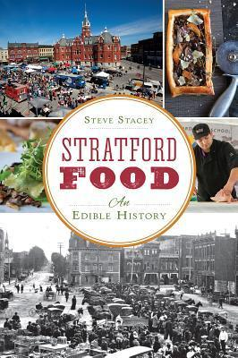 Stratford Food: A Culinary History to Savour  by  Steve Stacey