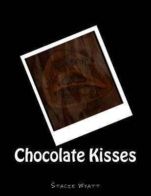 Chocolate Kisses  by  Stacie D Wyatt