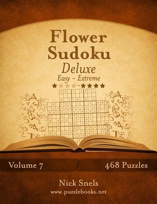 Flower Sudoku Deluxe - Easy to Extreme - Volume 7 - 468 Logic Puzzles Nick Snels