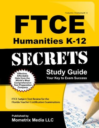 FTCE Humanities K-12 Secrets Study Guide: FTCE Subject Test Review for the Florida Teacher Certification Examinations  by  FTCE Subject Exam Secrets Test Prep Team