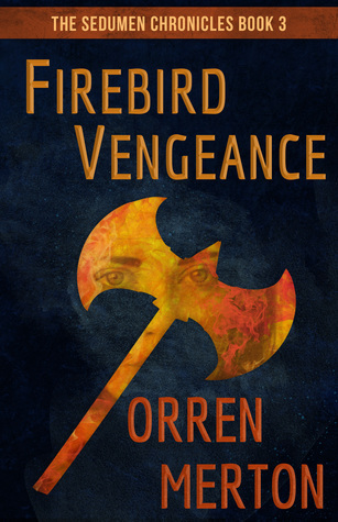 Firebird Vengeance (The Sedumen Chronicles #3)  by  Orren Merton