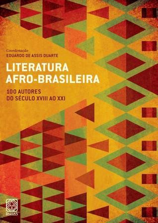 Literatura afro-brasileira vol. I: 100 autores do século XVIII ao XXI  by  Eduardo de Assis Duarte