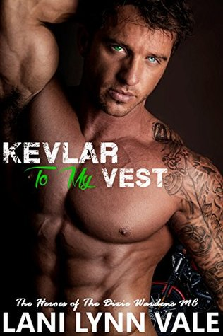 Kevlar To My Vest (The Heroes of The Dixie Wardens MC Book 3) Lani Lynn Vale