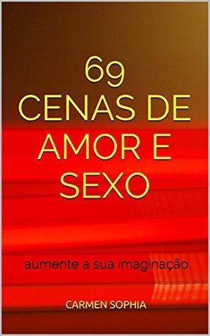 69 Cenas de Amor e Sexo: aumente a sua imaginação  by  Carmen sophia