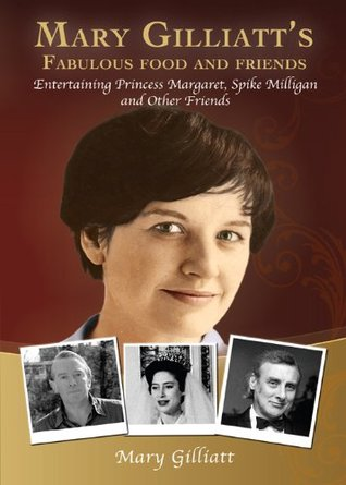 Mary Gilliatts Fabulous Food and Friends: Entertaining Princess Margaret, Spike Milligan and other friends  by  Mary Gilliatt
