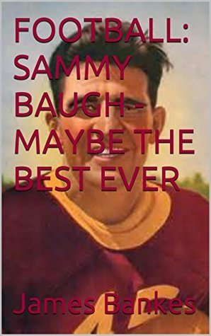 FOOTBALL: SAMMY BAUGH - MAYBE THE BEST EVER  by  James Bankes
